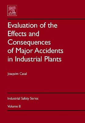 Evaluation of the Effects and Consequences of Major Accidents in Industrial Plants: Volume 8 - Industrial Safety Series (Hardback)