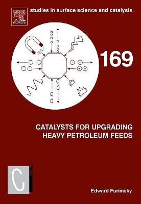 Catalysts for Upgrading Heavy Petroleum Feeds: Volume 169 - Studies in Surface Science and Catalysis (Hardback)