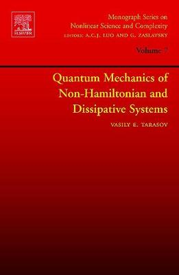 Quantum Mechanics of Non-Hamiltonian and Dissipative Systems: Volume 7 - Monograph Series on Nonlinear Science and Complexity (Hardback)