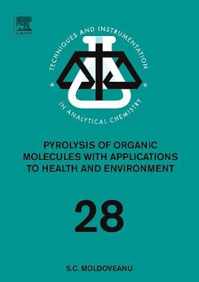 Pyrolysis of Organic Molecules: Volume 28: Applications to Health and Environmental Issues - Techniques & Instrumentation in Analytical Chemistry (Hardback)