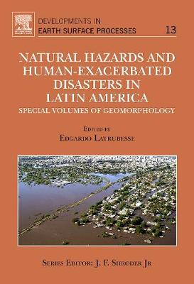 Natural Hazards and Human-Exacerbated Disasters in Latin America: Volume 13: Special Volumes of Geomorphology - Developments in Earth Surface Processes (Hardback)