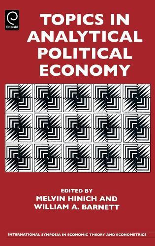 Topics in Analytical Political Economy - International Symposia in Economic Theory and Econometrics 17 (Hardback)