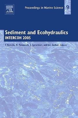 Sediment and Ecohydraulics: Volume 9: INTERCOH 2005 - Proceedings in Marine Science (Hardback)