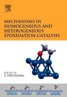 Mechanisms in Homogeneous and Heterogeneous Epoxidation Catalysis (Hardback)