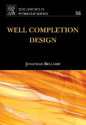 Well Completion Design: Volume 56 - Developments in Petroleum Science (Hardback)