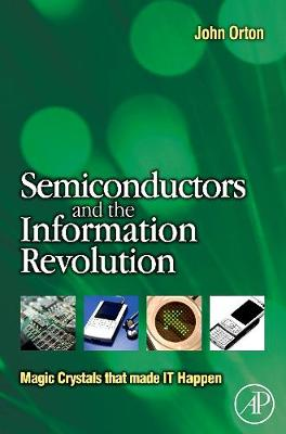 Semiconductors and the Information Revolution: Magic Crystals that made IT Happen (Paperback)