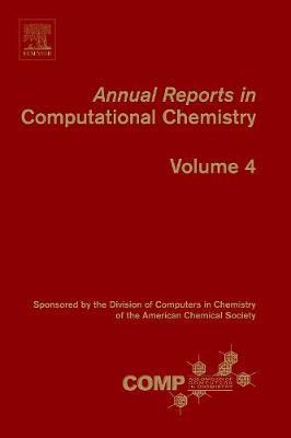 Annual Reports in Computational Chemistry: Volume 4 - Annual Reports in Computational Chemistry (Hardback)