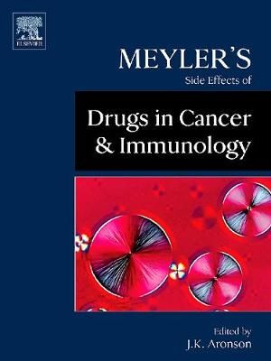 Meyler's Side Effects of Drugs in Cancer and Immunology (Hardback)