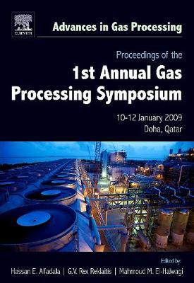 Proceedings of the 1st Annual Gas Processing Symposium: Volume 1: 10-12 January, 2009 Qatar - Advances in Gas Processing (Hardback)