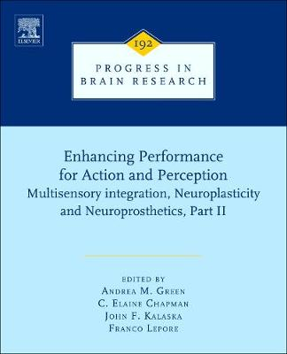Enhancing Performance for Action and Perception: Volume 192: Multisensory integration, Neuroplasticity and Neuroprosthetics, Part II - Progress in Brain Research (Hardback)