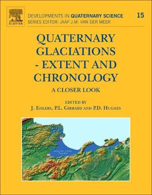Quaternary Glaciations - Extent and Chronology: Volume 15: A Closer Look - Developments in Quaternary Science (Hardback)