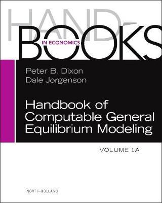 Handbook of Computable General Equilibrium Modeling: Volume 1A (Hardback)