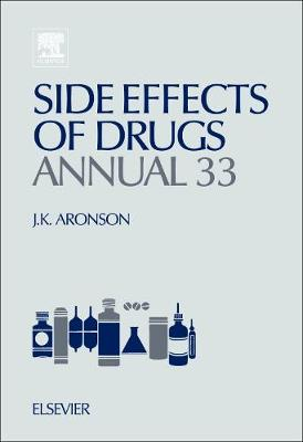 Side Effects of Drugs Annual: Volume 33: A Worldwide Yearly Survey of New Data in Adverse Drug Reactions - Side Effects of Drugs Annual (Hardback)