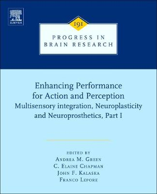 Enhancing Performance for Action and Perception: Volume 191: Multisensory integration, Neuroplasticity and Neuroprosthetics, Part I - Progress in Brain Research (Hardback)