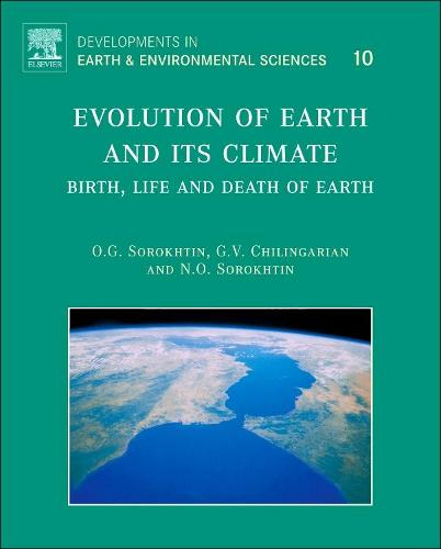 Evolution of Earth and its Climate: Volume 10: Birth, Life and Death of Earth - Developments in Earth and Environmental Sciences (Hardback)
