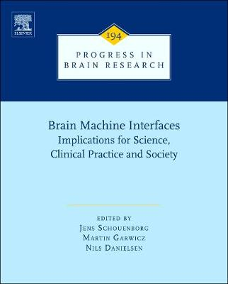 Brain Machine Interfaces: Volume 194: Implications for Science, Clinical Practice and Society - Progress in Brain Research (Hardback)