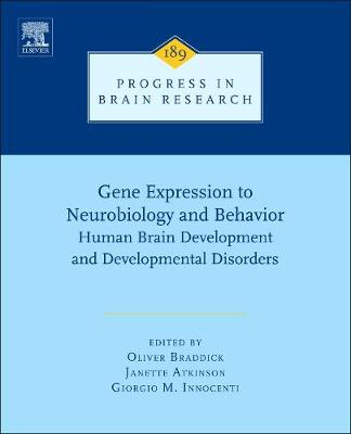 Gene Expression to Neurobiology and Behaviour: Volume 189: Human Brain Development and Developmental Disorders - Progress in Brain Research (Hardback)