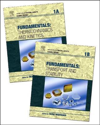 Handbook of Crystal Growth: Volume 1A-1B: Fundamentals - Handbook of Crystal Growth