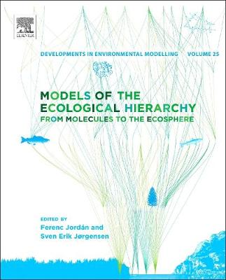 Models of the Ecological Hierarchy: Volume 25: From Molecules to the Ecosphere - Developments in Environmental Modelling (Hardback)