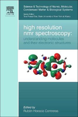 High Resolution NMR Spectroscopy: Understanding Molecules and their Electronic Structures: Volume 3 - Science and Technology of Atomic, Molecular, Condensed Matter & Biological Systems (Hardback)