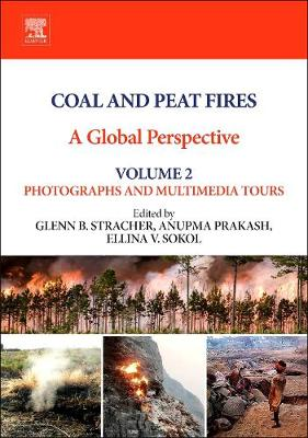 Coal and Peat Fires: A Global Perspective: Coal and Peat Fires: A Global Perspective Photographs and Multimedia Tours Volume 2 (Hardback)
