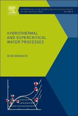 Hydrothermal and Supercritical Water Processes: Volume 5 - Supercritical Fluid Science and Technology (Hardback)