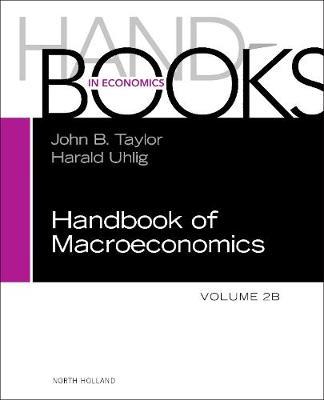 Handbook of Macroeconomics: Volume 2B - Handbook of Macroeconomics (Hardback)