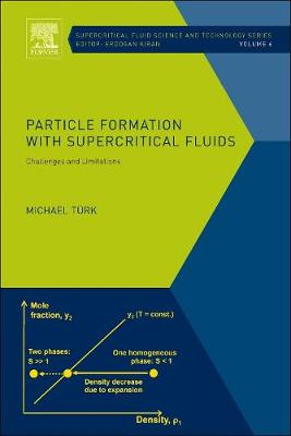 Particle Formation with Supercritical Fluids: Volume 6: Challenges and Limitations - Supercritical Fluid Science and Technology (Hardback)