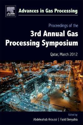 Proceedings of the 3rd International Gas Processing Symposium: Volume 3: Qatar, March 2012 - Advances in Gas Processing (Hardback)