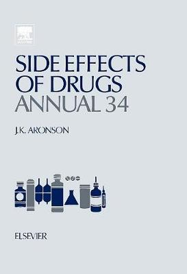 Side Effects of Drugs Annual: Volume 34: A worldwide yearly survey of new data in adverse drug reactions - Side Effects of Drugs Annual (Hardback)