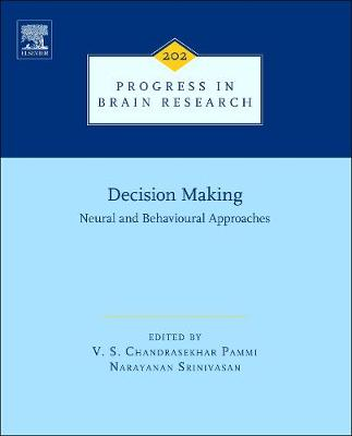 Decision Making: Neural and Behavioural Approaches: Volume 202 - Progress in Brain Research (Hardback)