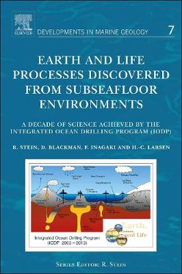 Earth and Life Processes Discovered from Subseafloor Environments: Volume 7: A Decade of Science Achieved by the Integrated Ocean Drilling Program (IODP) - Developments in Marine Geology (Hardback)