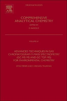 Advanced Techniques in Gas Chromatography-Mass Spectrometry (GC-MS-MS and GC-TOF-MS) for Environmental Chemistry: Volume 61 - Comprehensive Analytical Chemistry (Hardback)