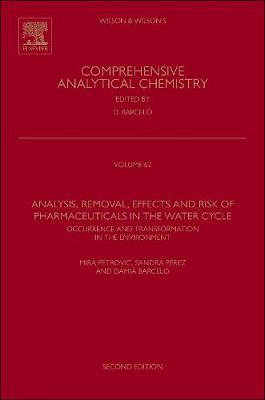 Analysis, Removal, Effects and Risk of Pharmaceuticals in the Water Cycle: Volume 62: Occurrence and Transformation in the Environment - Comprehensive Analytical Chemistry (Hardback)