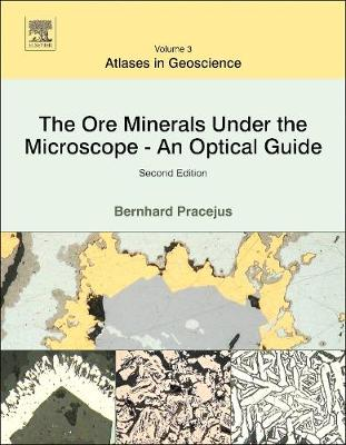 The Ore Minerals Under the Microscope: Volume 3: An Optical Guide - Atlases in Geoscience (Hardback)