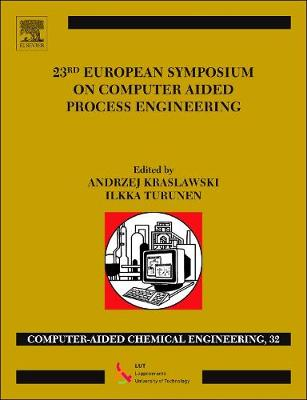23rd European Symposium on Computer Aided Process Engineering: Volume 32 - Computer Aided Chemical Engineering (Hardback)