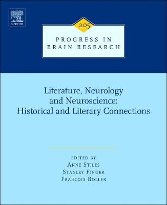 Literature, Neurology, and Neuroscience: Historical and Literary Connections: Volume 205 - Progress in Brain Research (Hardback)