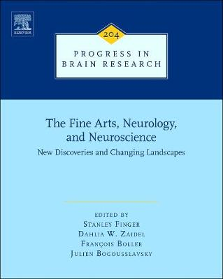 The Fine Arts, Neurology, and Neuroscience: Volume 204: New Discoveries and Changing Landscapes - Progress in Brain Research (Hardback)
