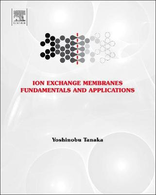 Ion Exchange Membranes: Volume 12: Fundamentals and Applications - Membrane Science and Technology (Hardback)