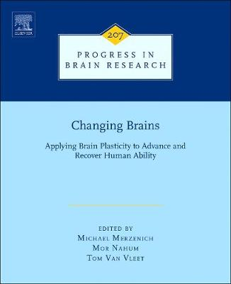 Changing Brains: Volume 207: Applying Brain Plasticity to Advance and Recover Human Ability - Progress in Brain Research (Hardback)