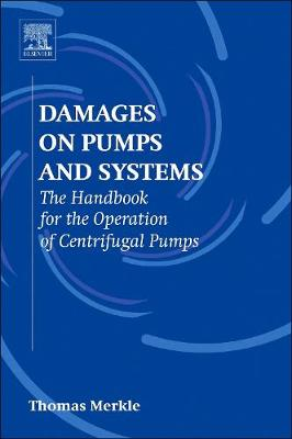 Damages on Pumps and Systems: The Handbook for the Operation of Centrifugal Pumps (Paperback)