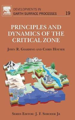 Principles and Dynamics of the Critical Zone: Volume 19 - Developments in Earth Surface Processes (Hardback)