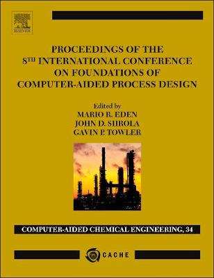 Proceedings of the 8th International Conference on Foundations of Computer-Aided Process Design: Volume 34 - Computer Aided Chemical Engineering (Hardback)