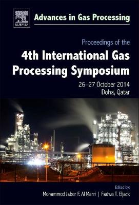 Proceedings of the 4th International Gas Processing Symposium: Volume 4: Qatar, October 2014 - Advances in Gas Processing (Hardback)