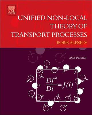 Unified Non-Local Theory of Transport Processes: Generalized Boltzmann Physical Kinetics (Hardback)