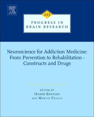 Neuroscience for Addiction Medicine: From Prevention to Rehabilitation - Constructs and Drugs: Volume 223 - Progress in Brain Research (Hardback)