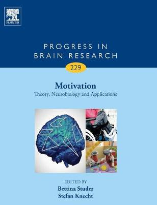 Motivation: Volume 229: Theory, Neurobiology and Applications - Progress in Brain Research (Hardback)