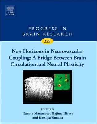 New Horizons in Neurovascular Coupling: A Bridge Between Brain Circulation and Neural Plasticity: Volume 225 - Progress in Brain Research (Hardback)