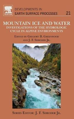 Mountain Ice and Water: Volume 21: Investigations of the Hydrologic Cycle in Alpine Environments - Developments in Earth Surface Processes (Hardback)