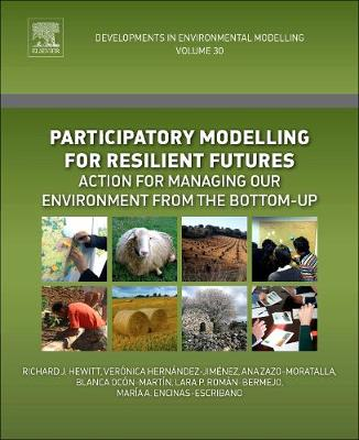 Participatory Modelling for Resilient Futures: Volume 30: Action for Managing Our Environment from the Bottom-Up - Developments in Environmental Modelling (Paperback)